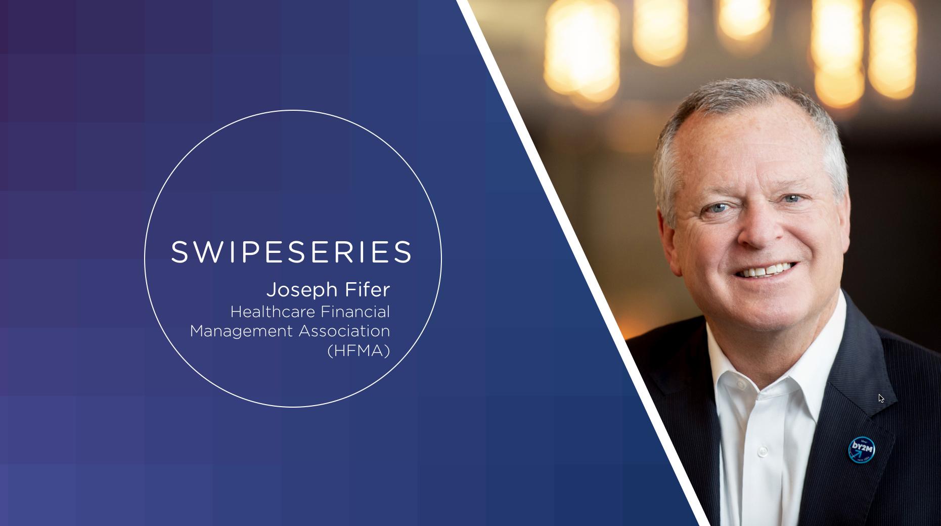 [SwipeSeries]: Joseph Fifer, Healthcare Financial Management Association