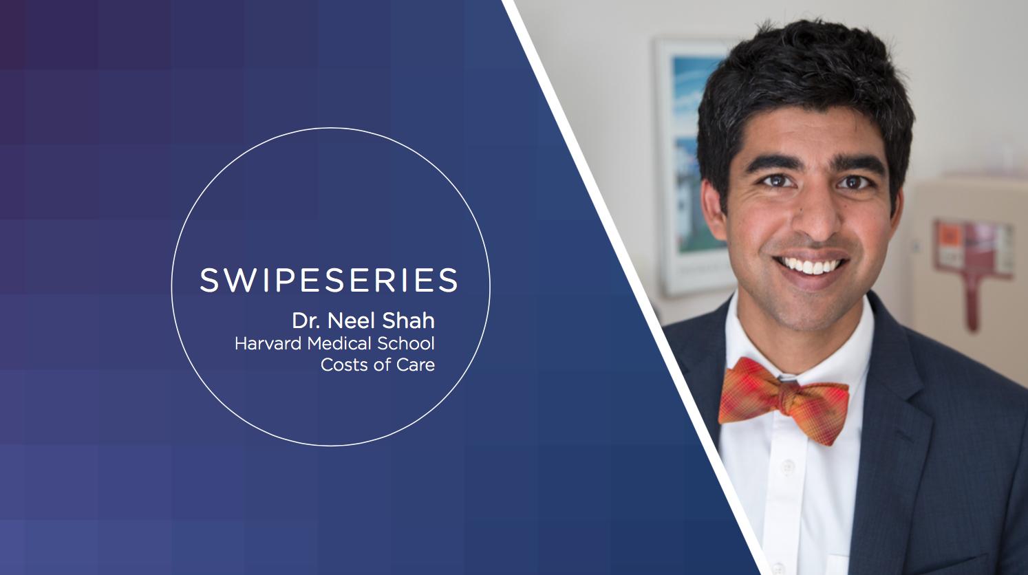 SwipeSeries Interview: Dr. Neel Shah
